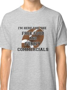 I'm Here for the Commercials Classic T-Shirt
