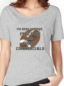 I'm Here for the Commercials Women's Relaxed Fit T-Shirt