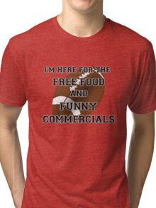 I'm Here for the Commercials Tri-blend T-Shirt