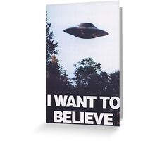 I WANT TO BELIEVE Greeting Card
