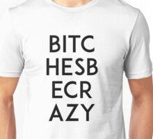 Bitches Be Crazy Unisex T-Shirt