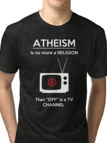 Atheism is No More a Religion Than OFF is a TV Channel Tri-blend T-Shirt