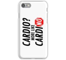 Cardio? More Like CardiNO iPhone Case/Skin