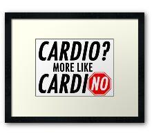 Cardio? More Like CardiNO Framed Print