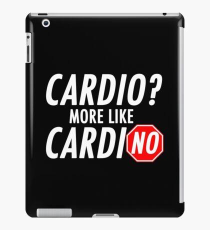 Cardio? More Like CardiNO iPad Case/Skin