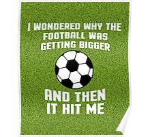 Football Then It Hit Me Funny Quote Poster