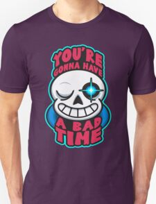 You're Gonna Have A Bad Time Unisex T-Shirt