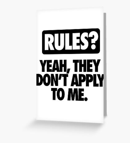 RULES? DON'T APPLY TO ME - Alternate Greeting Card