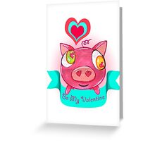 Be My Valentine Pig Greeting Card