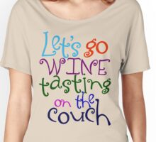 Let's go wine tasting on the couch Women's Relaxed Fit T-Shirt