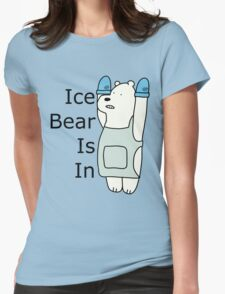 Ice Bear Is In Womens Fitted T-Shirt