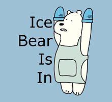 Ice Bear Is In Unisex T-Shirt