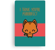 I think you're purrrrfect Canvas Print