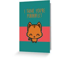 I think you're purrrrfect Greeting Card
