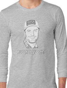 TJ SAYS YOU KILLED IT Long Sleeve T-Shirt