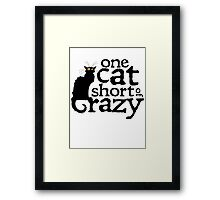 One cat short of crazy Framed Print