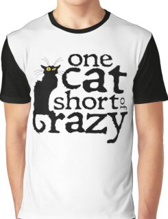 One cat short of crazy Graphic T-Shirt
