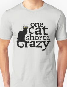 One cat short of crazy T-Shirt