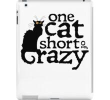 One cat short of crazy iPad Case/Skin