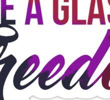 Raise a glass to freedom Sticker