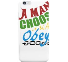 a man chooses a slave obeys iPhone Case/Skin