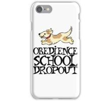 Obedience school dropout iPhone Case/Skin