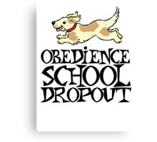 Obedience school dropout Canvas Print