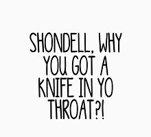 Shondell, why you got a knife in yo throat?! Womens Fitted T-Shirt