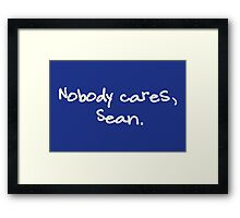 Nobody cares, Sean. Framed Print