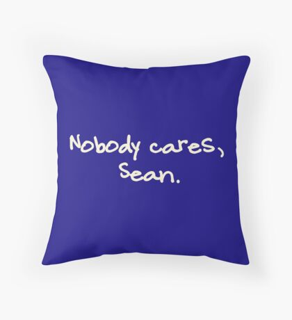 Nobody cares, Sean. Throw Pillow