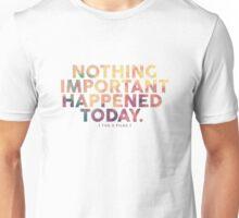 Nothing Important Unisex T-Shirt
