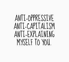 anti capitalism anti oppressive anti explaining myself to you Unisex T-Shirt