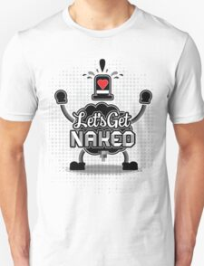 Let's Get Naked! T-Shirt