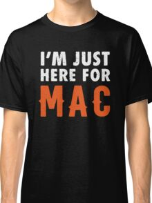 I'm Just Here For Mac Classic T-Shirt