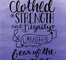 She Is Clothed In Strength And Dignity by Katie Thomas