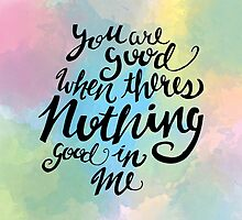 You Are Good When Theres Nothing Good In Me by Katie Thomas