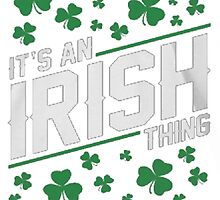 IT'S AN IRISH THING by HotTShirts