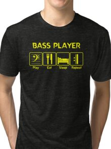 Bass Player -- Play Eat Sleep Repeat Tri-blend T-Shirt
