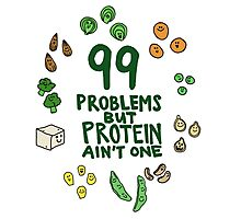 99 problems but protein ain't one Photographic Print