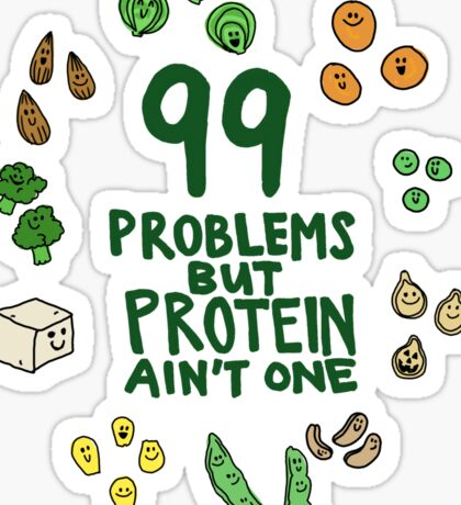 99 problems but protein ain't one Sticker