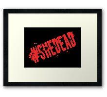 #SheDead Framed Print