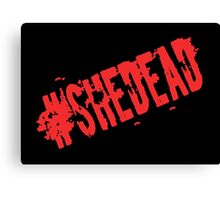 #SheDead Canvas Print