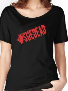 #SheDead Women's Relaxed Fit T-Shirt