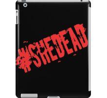 #SheDead iPad Case/Skin