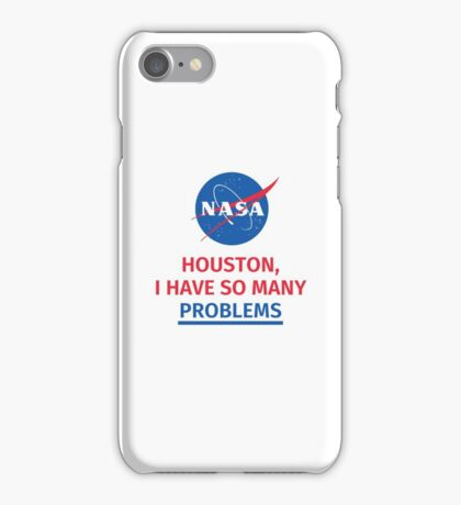 HOUSTON, I HAVE SO MANY PROBLEMS iPhone Case/Skin