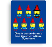 One in 7 dwarfs has Chronic Fatigue Syndrome Canvas Print