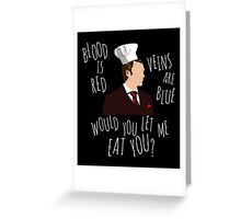 blood is red, veins are blue, would you let me eat you? - cannibal pun Greeting Card