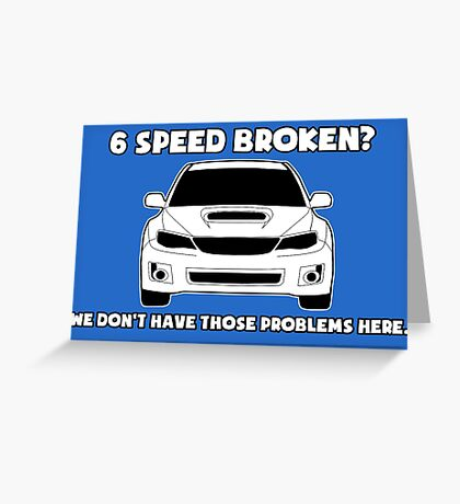 6 Speed Broken? We Don't Have Those Problems Here - Subaru WRX Sticker / Tee Greeting Card