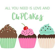 """Quote art """"All you need is love and cupcakes"""" by sophiemcaulay"""