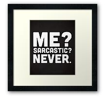 Me? Sarcastic? Funny Quote Framed Print